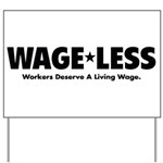 Wage*Less - Workers Deserve A Yard Sign