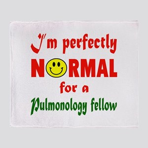 I'm perfectly normal for a Pulmonolo Throw Blanket