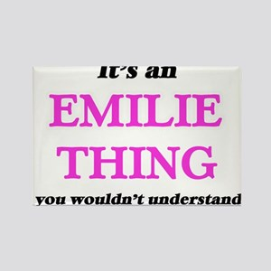 It's an Emilie thing, you wouldn't Magnets