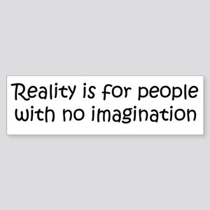 Reality is for people... Bumper Sticker