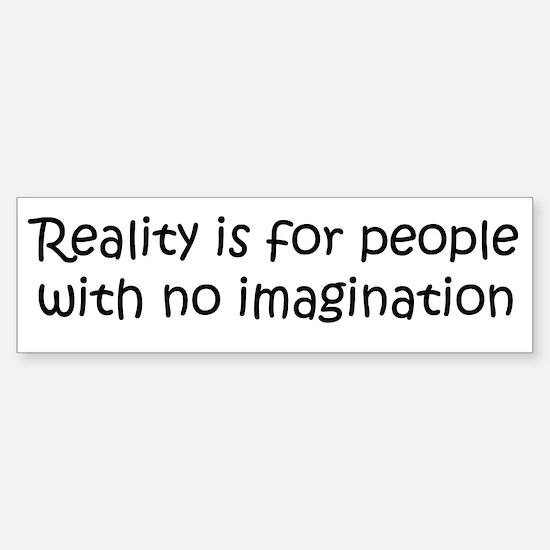 Reality is for people... Bumper Bumper Bumper Sticker