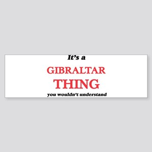 It's a Gibraltar thing, you wou Bumper Sticker