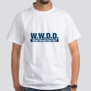 WWDD What Would Dad Do? White T-Shirt