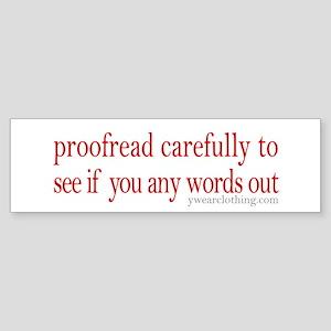 Proofread carefully Bumper Sticker