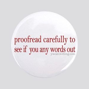 """Proofread carefully 3.5"""" Button"""