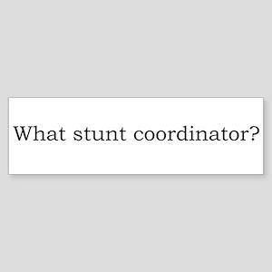 What stunt coordinator? Bumper Sticker