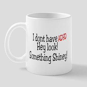 I Don't Have ADHD, Hey Look! Something Shiney! Mug