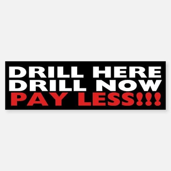 Drill Here, Drill Now, Pay Less!!! Bumper Bumper Sticker