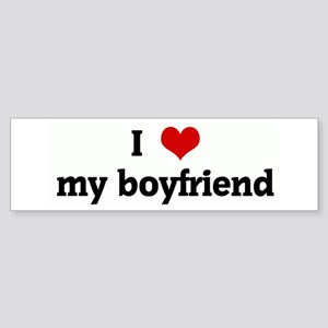 I Love my boyfriend Bumper Sticker