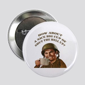 """Cup Of Shut The Hell Up 2.25"""" Button"""