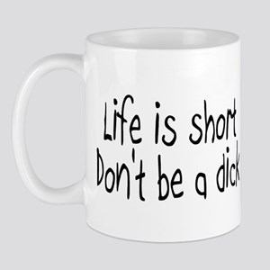 Life Is Short, Don't Be A Dick Mug