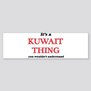 It's a Kuwait thing, you wouldn Bumper Sticker