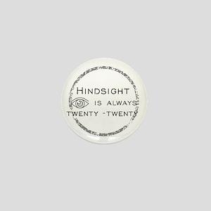 Hindsight is always twenty-twenty. Mini Button