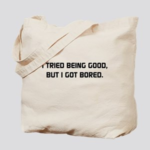 I Tried Being Good Tote Bag