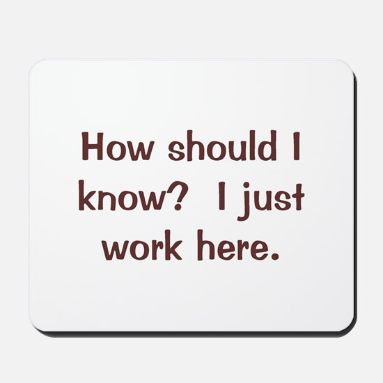 I Just Work Here Mousepad