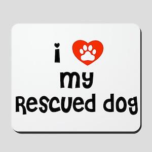I love my Rescued Dog! Mousepad