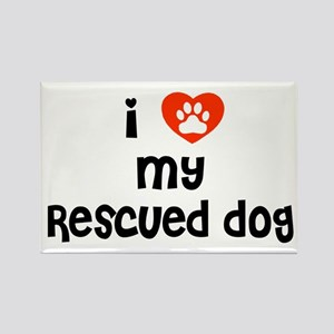 I love my Rescued Dog! Rectangle Magnet