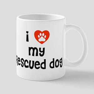 I love my Rescued Dog! Mug