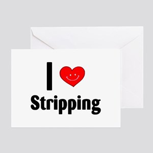 I Love Stripping Greeting Card