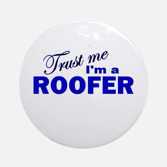 Trust Me I'm a Roofer Ornament (Round)