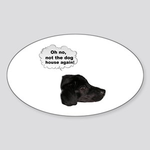 NOT THE DOG HOUSE AGAIN! Oval Sticker