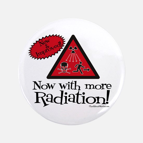 "Now with more Radiation Shirt 3.5"" Button"
