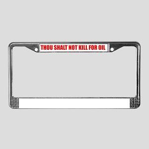 Thou Shalt Not Kill For Oil License Plate Frame
