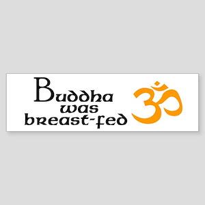 Buddha was breast-fed Bumper Sticker