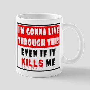 Live if it kills me! Mug