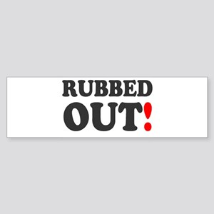 RUBBED OUT! - Bumper Sticker