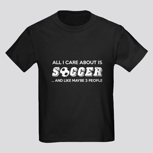 All I Care About Is Soccer T Shirt T-Shirt