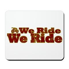 We Ride, We Ride...Bikes Mousepad