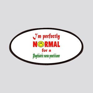 I'm perfectly normal for a Psychiatric Nurse Patch