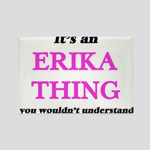 It's an Erika thing, you wouldn't Magnets