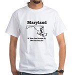 Funny Maryland Motto White T-Shirt
