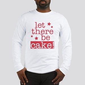 Let There Be Cake! Long Sleeve T-Shirt