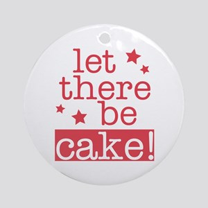 Let There Be Cake! Ornament (Round)
