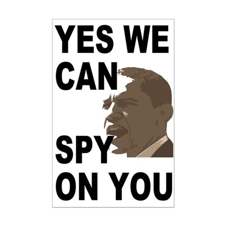 Yes We Can Spy On You 11x17 Poster Print Yes We Can Spy On You Barack Obama Bumper Stickers Yes Obama Can Spy On You Shirts And Stickers