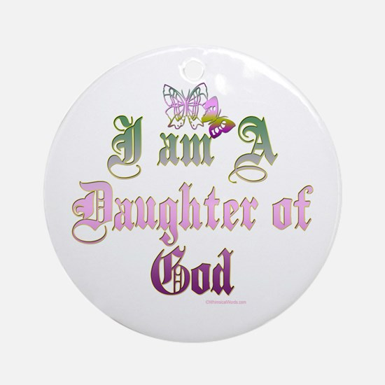 I AM A DAUGHTER OF GOD Ornament (Round)
