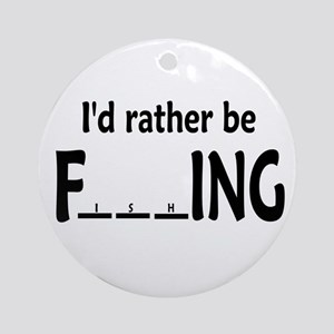 I'D RATHER BE FishING - RND. ORNAMENT