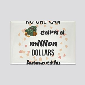 No one can earn a million dollars honestly Magnets