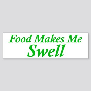 Food Makes Me Swell Bumper Sticker