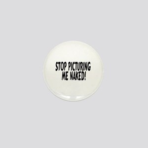Stop Picturing Me Naked! Mini Button
