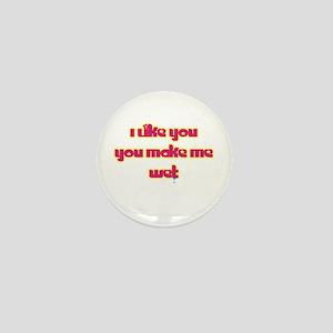 You Make Me Wet Mini Button
