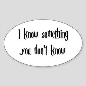 Know something Oval Sticker