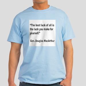 MacArthur Best Luck Quote Light T-Shirt