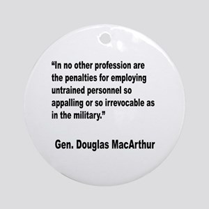 MacArthur Untrained Personnel Quote Ornament (Roun