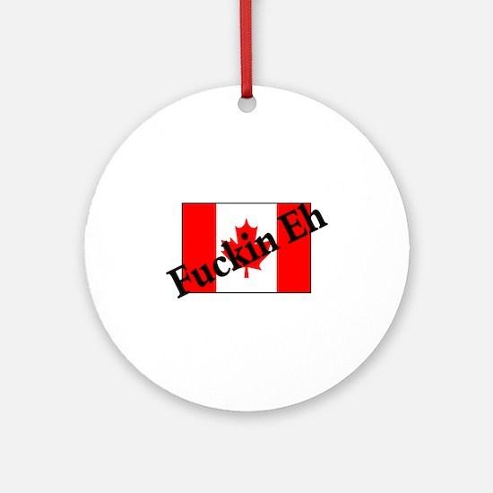 Fuckin Eh (Canadian Flag) Ornament (Round)