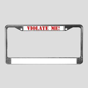 Violate Me! License Plate Frame