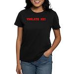 Violate Me! Women's Dark T-Shirt